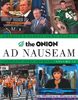 The Onion Ad Nauseam: Complete News Archives, Volume 14 - Siegel, Robert, and The Onion (Creator)