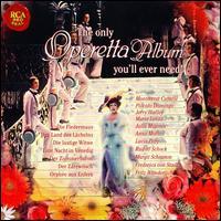 The Only Operetta Album You'll Ever Need! - Anna Moffo (soprano); Frederica Von Stade (mezzo-soprano); Fritz Wunderlich (vocals); Jerry Hadley (vocals);...