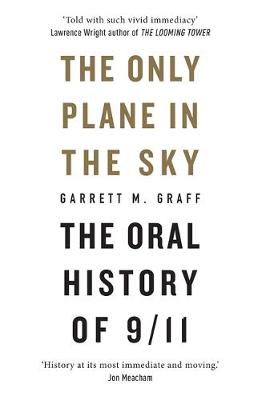 The Only Plane in the Sky: The Oral History of 9/11 - Graff, Garrett M.