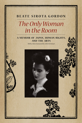 The Only Woman in the Room: A Memoir of Japan, Human Rights, and the Arts - Gordon, Beate Sirota