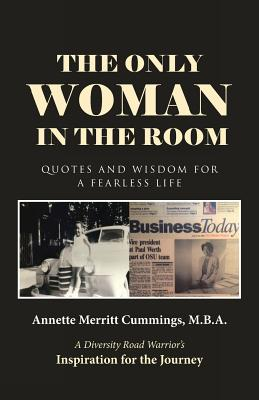 The Only Woman in the Room: Quotes and Wisdom for a Fearless Life - Annette Merritt Cummings, M B a