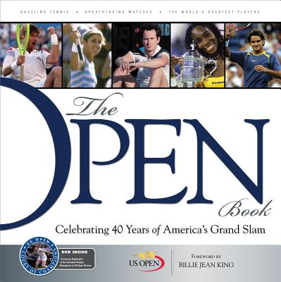 The Open Book: Celebrating 40 Years of America's Grand Slam - United States Tennis Association, and Rennert, Rick (Editor), and King, Billie Jean (Foreword by)
