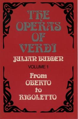 The Operas of Verdi: From Oberto to Rigoletto - Budden, Julian