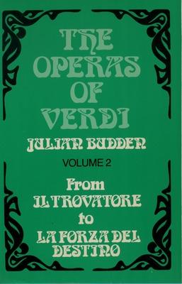 The Operas of Verdi: Volume 2: From Il Trovatore to La Forza del destino - Budden, Julian