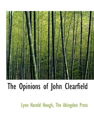 The Opinions of John Clearfield - Hough, Lynn Harold, and The Abingdon Press, Abingdon Press (Creator)