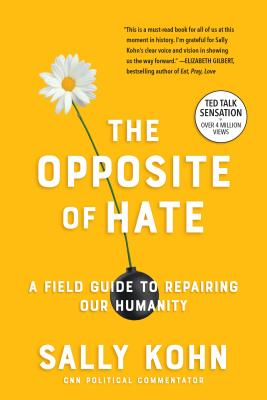 The Opposite of Hate: A Field Guide to Repairing Our Humanity - Kohn, Sally