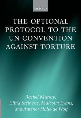 The Optional Protocol to the UN Convention Against Torture - Murray, Rachel, and Steinerte, Elina, Dr., and Evans, Malcolm D.