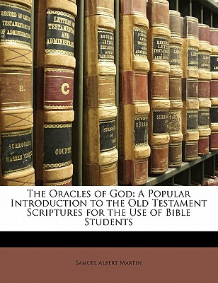 The Oracles of God: A Popular Introduction to the Old Testament Scriptures for the Use of Bible Students - Martin, Samuel Albert