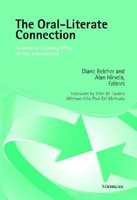 The Oral-Literate Connection: Perspectives on L2 Speaking, Writing, and Other Media Interactions - Belcher, Diane (Editor), and Hirvela, Alan R (Editor), and Swales, John M (Foreword by)