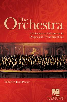 The Orchestra: A Collection of 23 Essays on Its Origins and Transformations - Peyser, Joan (Editor)