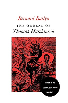 The Ordeal of Thomas Hutchinson - Bailyn, Bernard