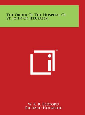 The Order of the Hospital of St. John of Jerusalem - Bedford, W K R