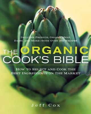 The Organic Cook's Bible: How to Select and Cook the Best Ingredients on the Market - Cox, Jeff