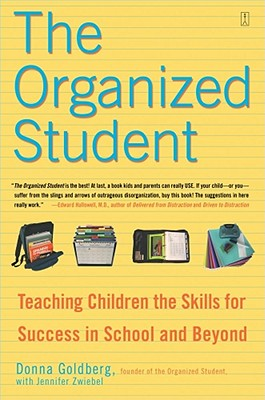 The Organized Student: Teaching Children the Skills for Success in School and Beyond - Goldberg, Donna, and Zwiebel, Jennifer