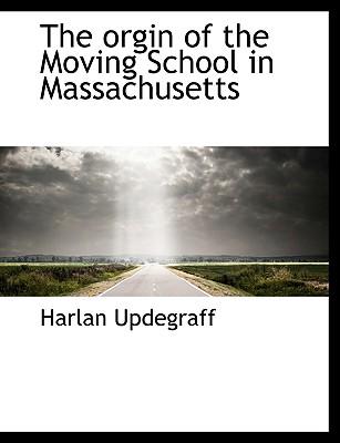 The Orgin of the Moving School in Massachusetts - Updegraff, Harlan