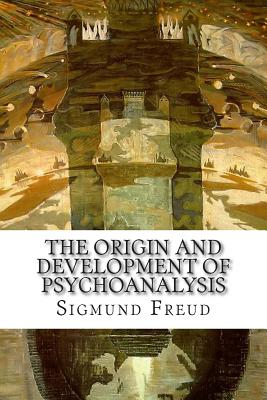 The Origin and Development of Psychoanalysis - Freud, Sigmund, and Chase, Harry W (Translated by)