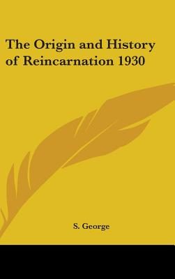 The Origin and History of Reincarnation 1930 - George, S (Editor)