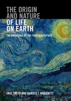 The Origin and Nature of Life on Earth: The Emergence of the Fourth Geosphere - Smith, Eric, and Morowitz, Harold J