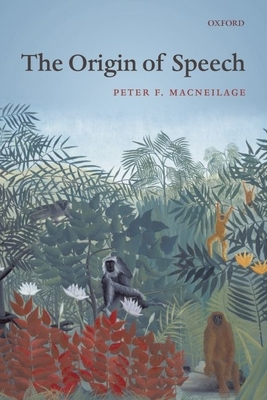 The Origin of Speech - Macneilage, Peter