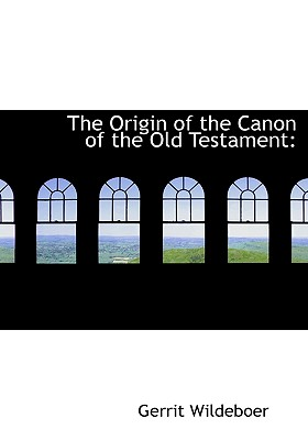 The Origin of the Canon of the Old Testament - Wildeboer, Gerrit