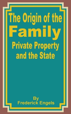 The Origin of the Family Private Property and the State - Engels, Friedrich, and Untermann, Ernest (Translated by)