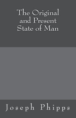 The Original and Present State of Man - Phipps, Joseph