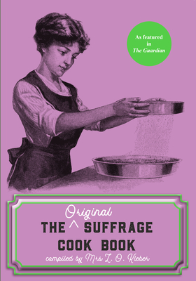 The Original Suffrage Cook Book - Kleber, L. O., and Gilman, Charlotte Perkins (Contributions by), and London, Jack (Contributions by)