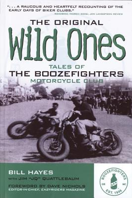 The Original Wild Ones: Tales of the Boozefighters Motorcycle Club - Hayes, Bill