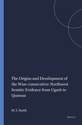 The Origins and Development of the Waw-Consecutive: Northwest Semitic Evidence from Ugarit to Qumran - Smith, Mark S