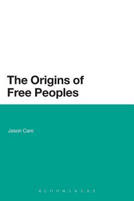 The Origins of Free Peoples - Caro, Jason