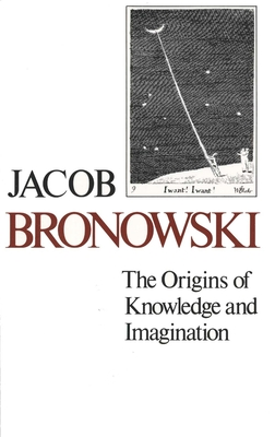 The Origins of Knowledge and Imagination - Bronowski, Jacob