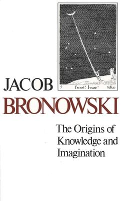 The Origins of Knowledge and Imagination - Bronowski, Jacob