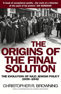 The Origins of the Final Solution: The Evolution of Nazi Jewish Policy September 1939-March 1942 - Browning, Christopher