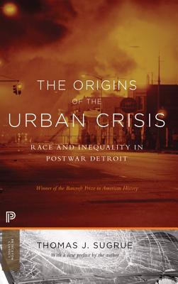 The Origins of the Urban Crisis: Race and Inequality in Postwar Detroit - Sugrue, Thomas J, Professor