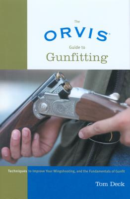The Orvis Guide to Gunfitting: Techniques to Improve Your Wingshooting, and the Fundamentals of Gunfit -