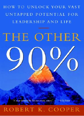 The Other 90%: How to Unlock Your Vast Untapped Potential for Leadership and Life - Cooper, Robert K, Dr., M.D.
