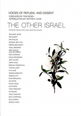 The Other Israel: Voices of Refusal and Dissent - Lewis, Anthony (Introduction by), and Carey, RoAne (Editor), and Shainin, Jonathan (Editor)