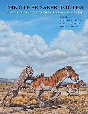 The Other Saber-Tooths: Scimitar-Tooth Cats of the Western Hemisphere - Naples, Virginia L (Editor), and Martin, Larry D, PH.D. (Editor), and Babiarz, John P (Editor)