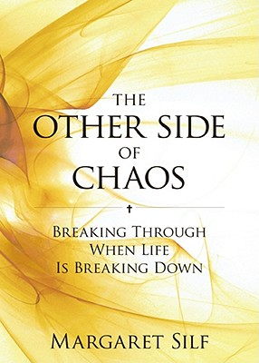 The Other Side of Chaos: Breaking Through When Life Is Breaking Down - Silf, Margaret, Ms.