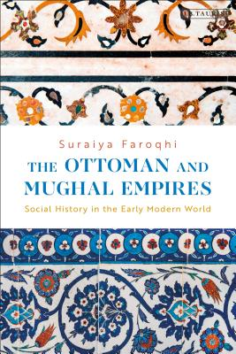 The Ottoman and Mughal Empires: Social History in the Early Modern World - Faroqhi, Suraiya