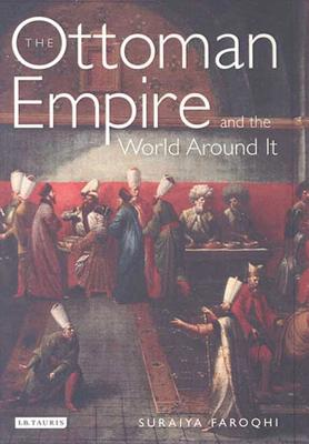 The Ottoman Empire and the World Around It - Faroqhi, Suraiya