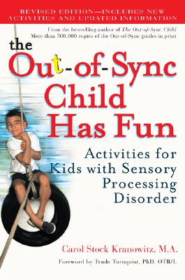The Out-Of-Sync Child Has Fun: Activities for Kids with Sensory Processing Disorder - Kranowitz, Carol