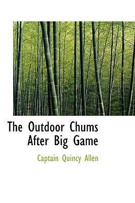 The Outdoor Chums After Big Game - Allen, Captain Quincy