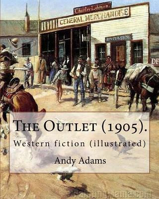 The Outlet (1905). by: Andy Adams, Illustrated By: E. Boyd Smith (1860-1943).: Western Fiction (Illustrated) - Adams, Andy