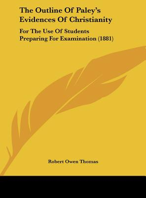 The Outline of Paley's Evidences of Christianity: For the Use of Students Preparing for Examination (1881) - Thomas, Robert Owen