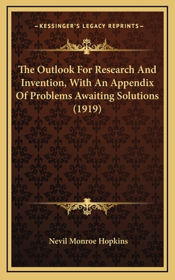The Outlook for Research and Invention, with an Appendix of Problems Awaiting Solutions (1919) - Hopkins, Nevil Monroe