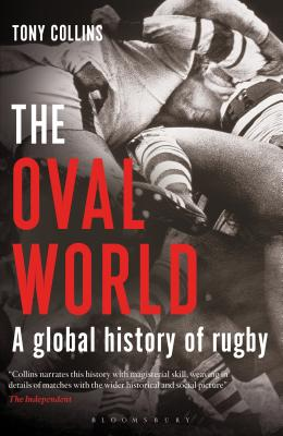 The Oval World: A Global History of Rugby - Collins, Tony
