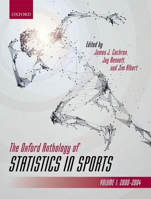 The Oxford Anthology of Statistics in Sports: Volume 1: 2000-2004 - Cochran, James (Editor), and Bennett, Jay (Editor), and Albert, Jim (Editor)