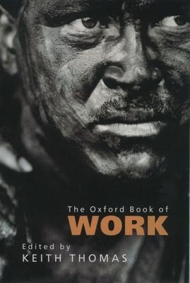 The Oxford Book of Work - Thomas, Keith (Editor)