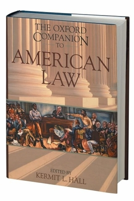 The Oxford Companion to American Law - Hall, Kermit L (Editor), and Clark, David S (Editor), and Ely, James W (Editor)